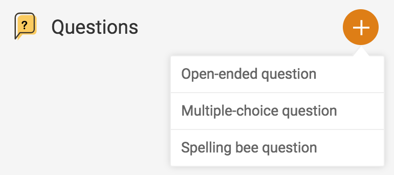 You can create an open-ended question, multiple choice question, or spelling bee question